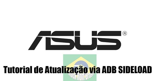 Tutorial Atualização Aparelhos Asus via ADB Sideload - Stock Rom Brasil